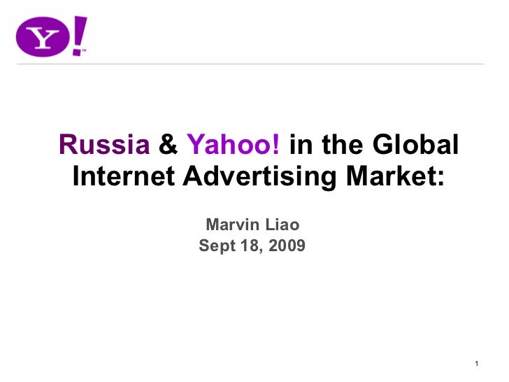 Russia  &  Yahoo!  in the Global Internet Advertising Market: Marvin Liao Sept 18, 2009