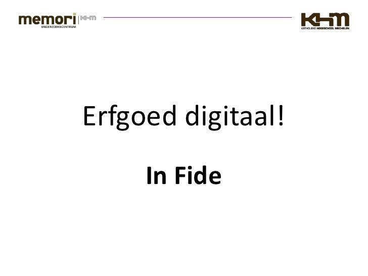 Erfgoed digitaal!      In Fide