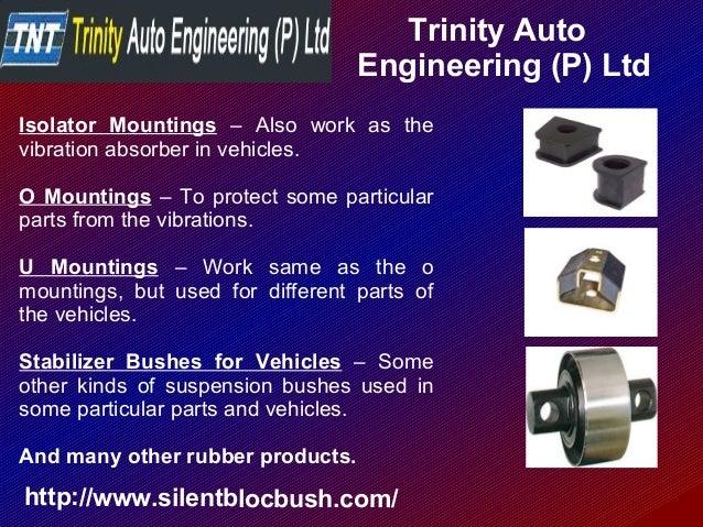 Trinity Auto Engineering (P) Ltd http://www.silentblocbush.com/ Isolator Mountings – Also work as the vibration absorber i...
