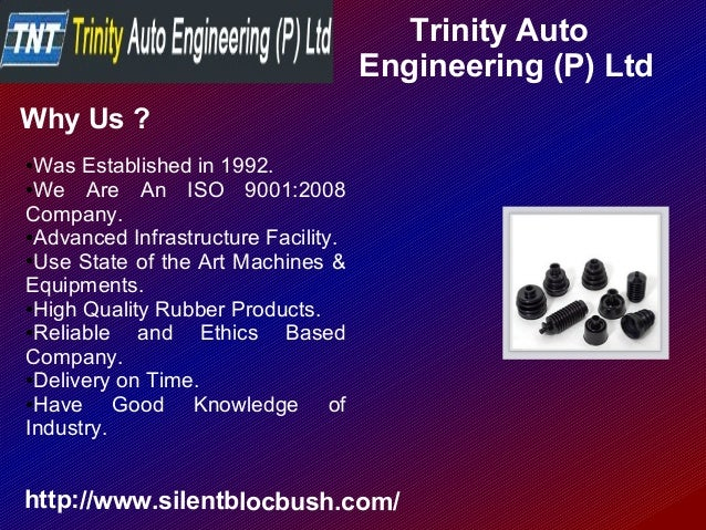 Trinity Auto Engineering (P) Ltd http://www.silentblocbush.com/ Why Us ? ●Was Established in 1992. ●We Are An ISO 9001:200...