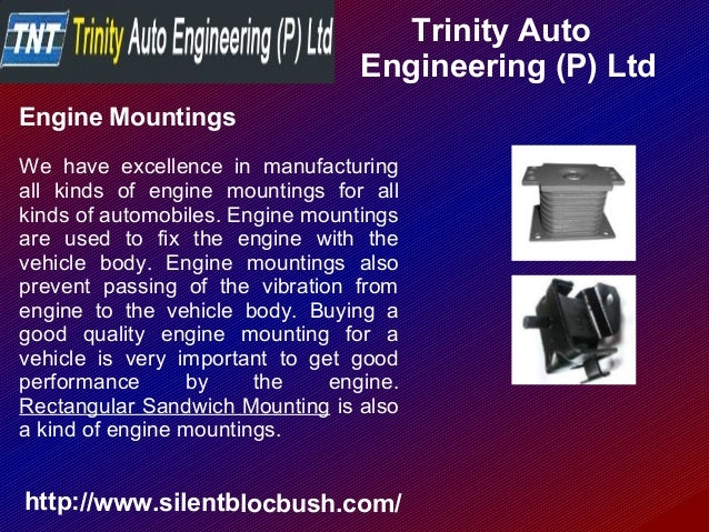 Trinity Auto Engineering (P) Ltd http://www.silentblocbush.com/ Engine Mountings We have excellence in manufacturing all k...