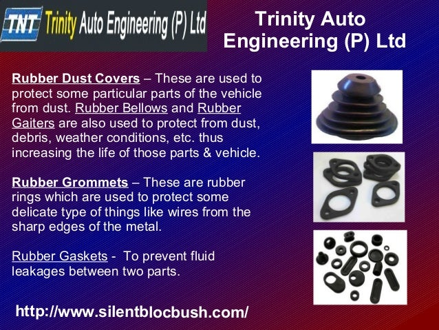 Trinity Auto Engineering (P) Ltd http://www.silentblocbush.com/ Rubber Dust Covers – These are used to protect some partic...