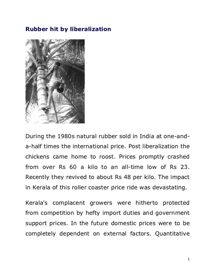 Rubber hit by liberalizationDuring the 1980s natural rubber sold in India at one-and-a-half times the international price....