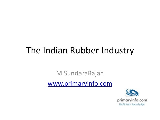 The Indian Rubber Industry M.SundaraRajan www.primaryinfo.com