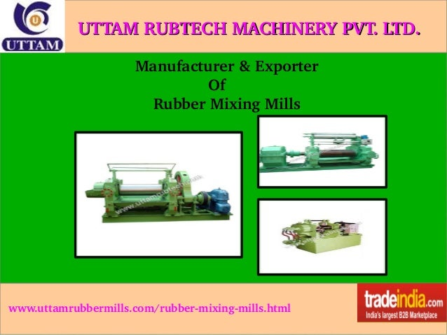 UTTAMRUBTECHMACHINERYPVT.LTD. Manufacturer&Exporter Of RubberMixingMills  www.uttamrubb...