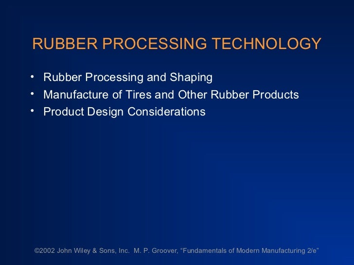 RUBBER PROCESSING TECHNOLOGY• Rubber Processing and Shaping• Manufacture of Tires and Other Rubber Products• Product Desig...