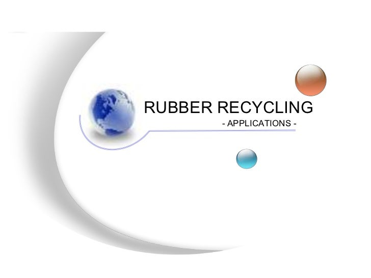 RUBBER RECYCLING<br />- APPLICATIONS -<br />