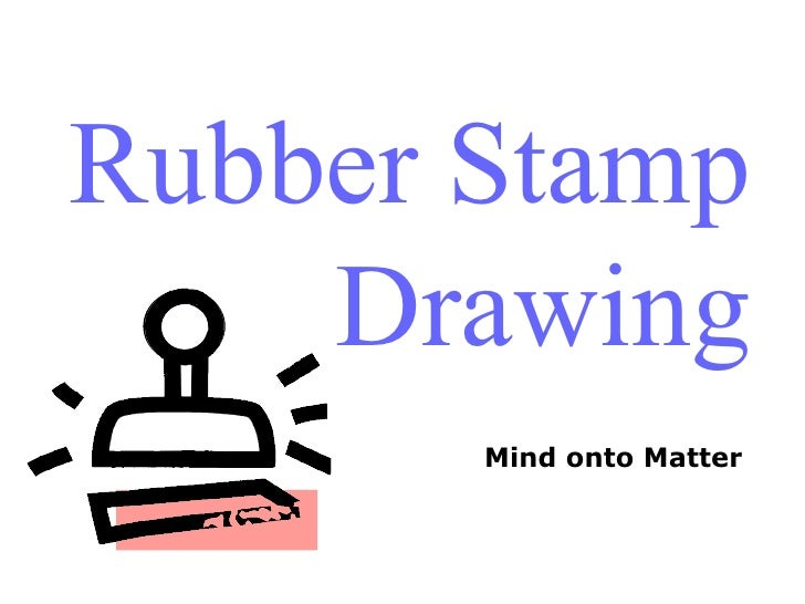 Rubber Stamp    Drawing       Mind onto Matter
