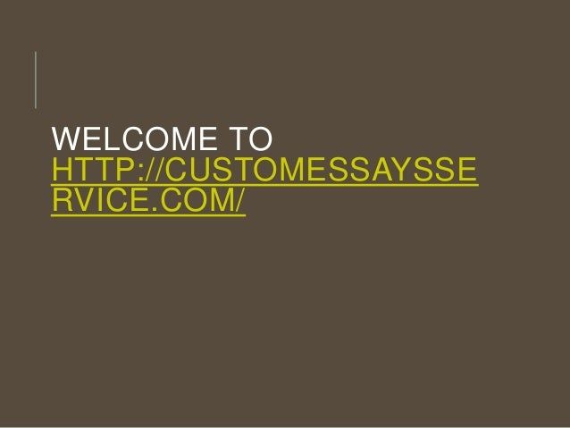 WELCOME TO HTTP://CUSTOMESSAYSSE RVICE.COM/