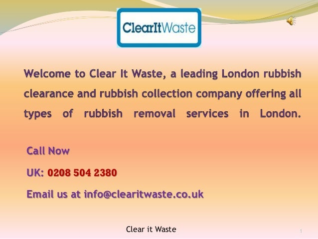 Call Now UK: 0208 504 2380 Email us at info@clearitwaste.co.uk Clear it Waste 1