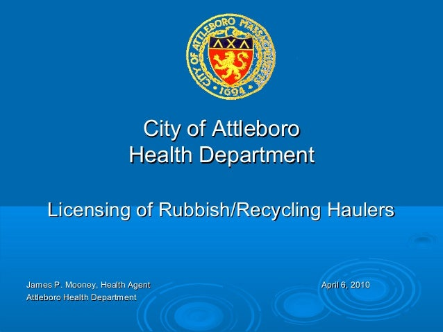 City of AttleboroCity of Attleboro Health DepartmentHealth Department Licensing of Rubbish/Recycling HaulersLicensing of R...
