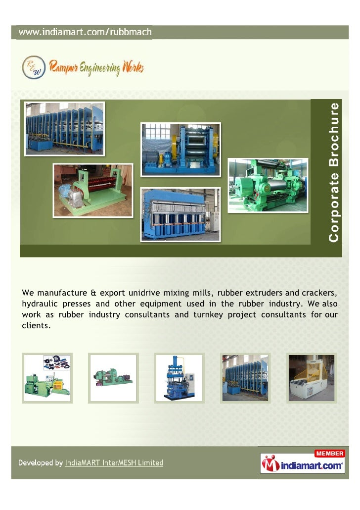 We manufacture & export unidrive mixing mills, rubber extruders and crackers,hydraulic presses and other equipment used in...