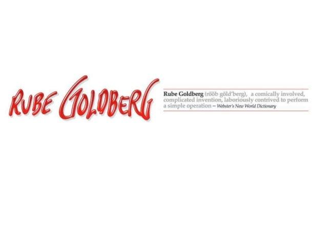 Who is Rube Goldberg?         • Rube Goldberg (1883-           1970) was a Pulitzer Prize           winning           cart...