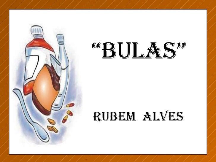 """Rubem  Alves """" BULAS"""""""