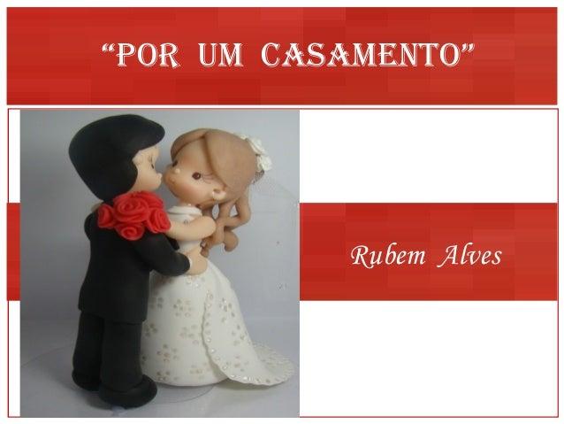"""""""Por um casamento""""           Rubem Alves"""