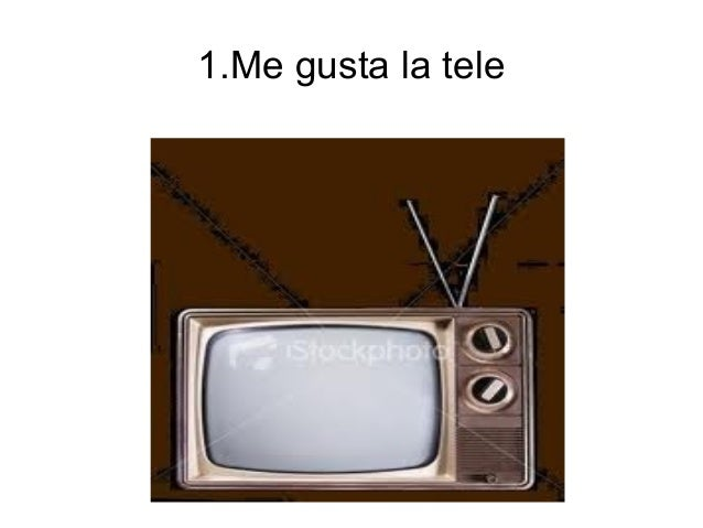 1.Me gusta la tele