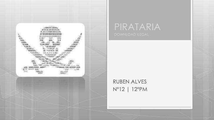 PIRATARIADOWNLOAD ILEGAL<br />RUBEN ALVES<br />Nº12 | 12ºPM<br />