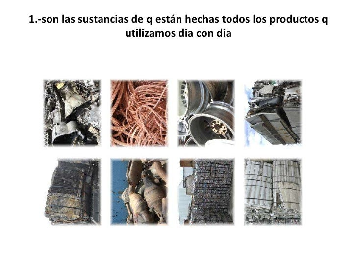 1.-son las sustancias de q están hechas todos los productos q utilizamos dia con dia<br />