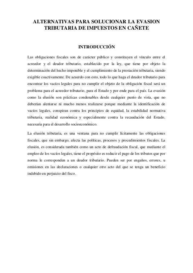 ALTERNATIVAS PARA SOLUCIONAR LA EVASION TRIBUTARIA DE IMPUESTOS EN CAÑETE INTRODUCCIÓN Las obligaciones fiscales son de ca...