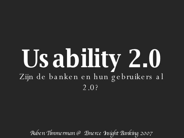 Usability 2.0 Zijn de banken en hun gebruikers al 2.0? Ruben Timmerman @ Emerce Insight Banking 2007