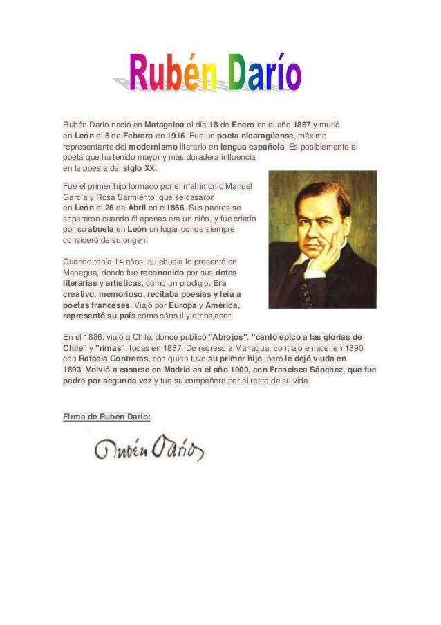 Rubén Darío nació en Matagalpa el día 18 de Enero en el año 1867 y murióen León el 6 de Febrero en 1916. Fue un poeta nica...