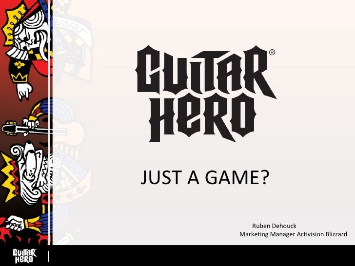 JUST A GAME? Ruben Dehouck  Marketing Manager Activision Blizzard