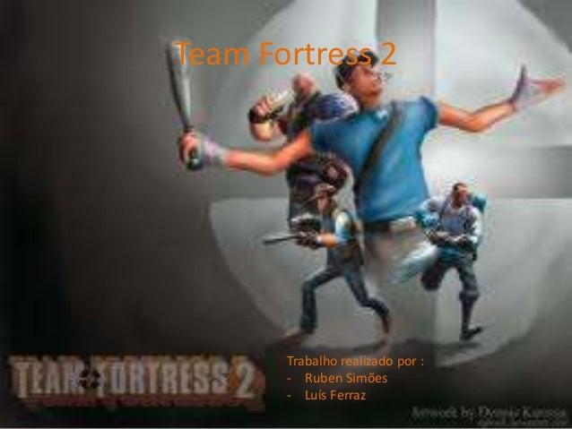 Team Fortress 2Trabalho realizado por :- Ruben Simões- Luís Ferraz