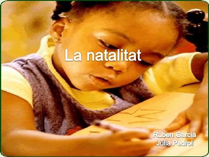 La natalitat<br />Ruben Garcia<br />Júlia Pedrol<br />