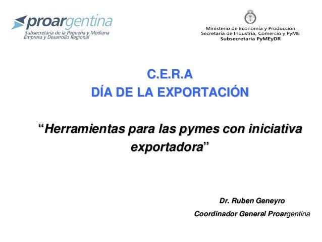 """C.E.R.AC.E.R.A DDÍÍA DE LA EXPORTACIA DE LA EXPORTACIÓÓNN """"""""Herramientas para las pymes con iniciativaHerramientas para la..."""