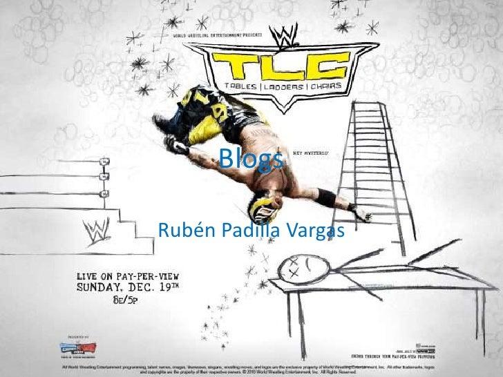 Blogs<br />Rubén Padilla Vargas<br />