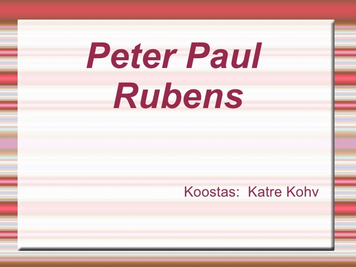 Peter Paul  Rubens <ul><ul><li>Koostas:  Katre Kohv </li></ul></ul>