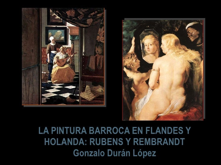 LA PINTURA BARROCA EN FLANDES Y HOLANDA: RUBENS Y REMBRANDT Gonzalo Durán López