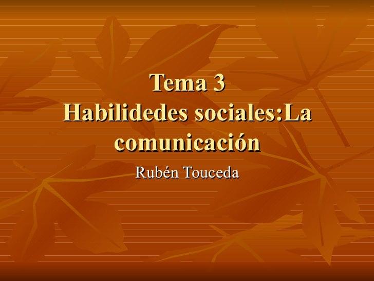 Tema 3 Habilidedes sociales:La comunicación Rubén Touceda