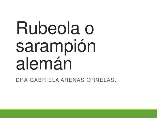 Rubeola osarampiónalemánDRA GABRIELA ARENAS ORNELAS.