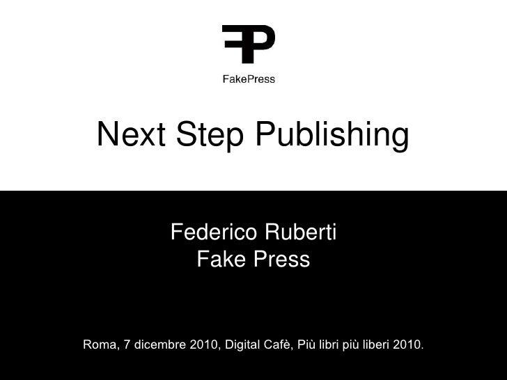 Next Step Publishing Federico Ruberti Fake Press Roma, 7 dicembre 2010, Digital Cafè, Più libri più liberi 2010 .