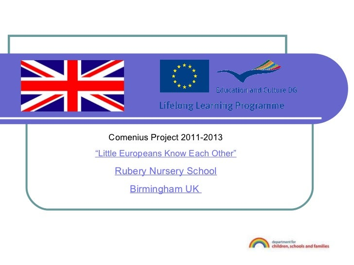 "Comenius Project 2011-2013 "" Little Europeans Know Each Other"" Rubery Nursery School Birmingham UK"