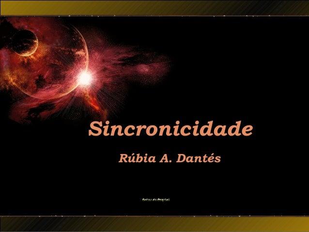 Sincronicidade Rúbia A. Dantés
