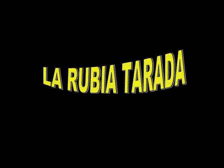 LA RUBIA TARADA