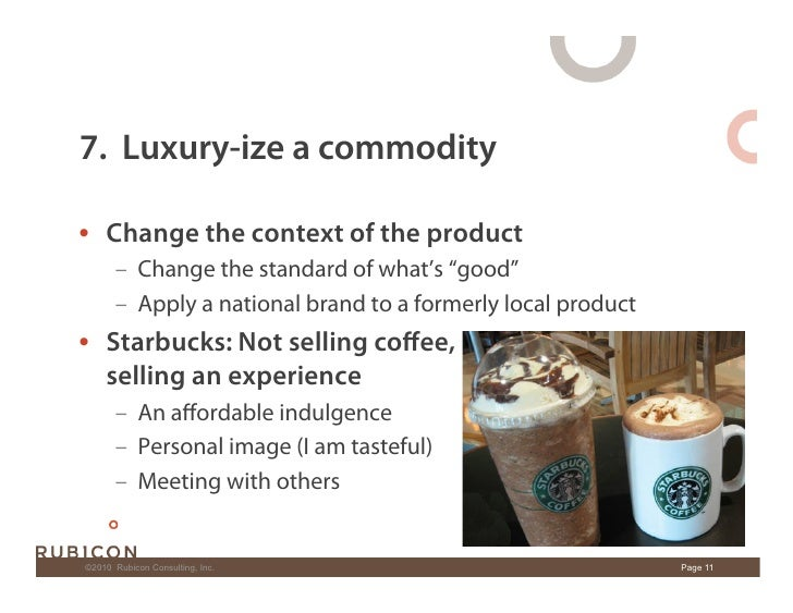 """7. Luxury-ize a commodity  • Change the context of the product        – Change the standard of what's """"good""""        – A..."""