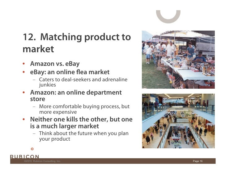 12. Matching product to market • Amazon vs. eBay • eBay: an online flea market        – Caters to deal-seekers and adren...