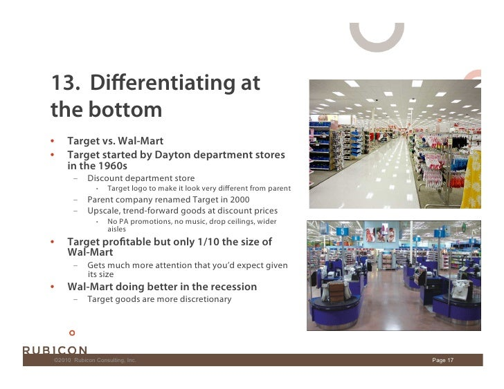 13. Differentiating at the bottom •    Target vs. Wal-Mart •    Target started by Dayton department stores       in the 1...