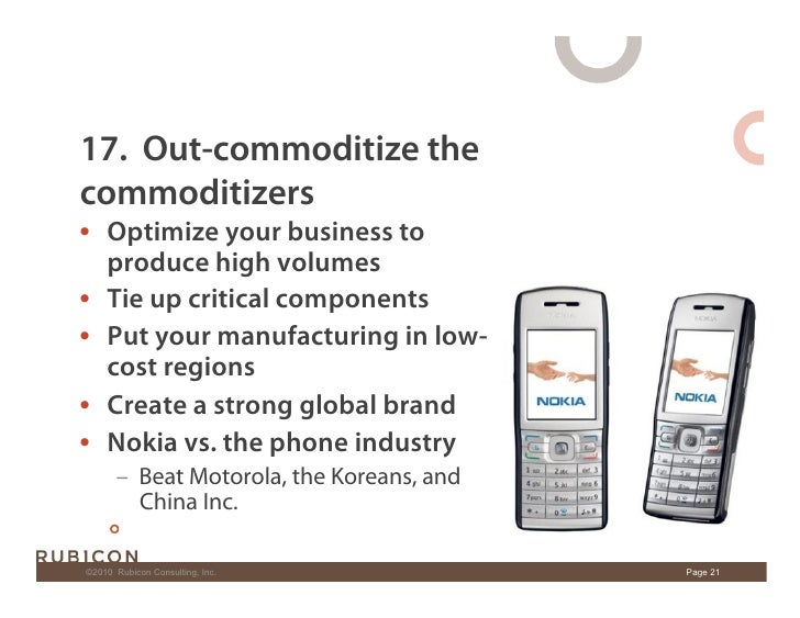 17. Out-commoditize the commoditizers • Optimize your business to    produce high volumes • Tie up critical components •...