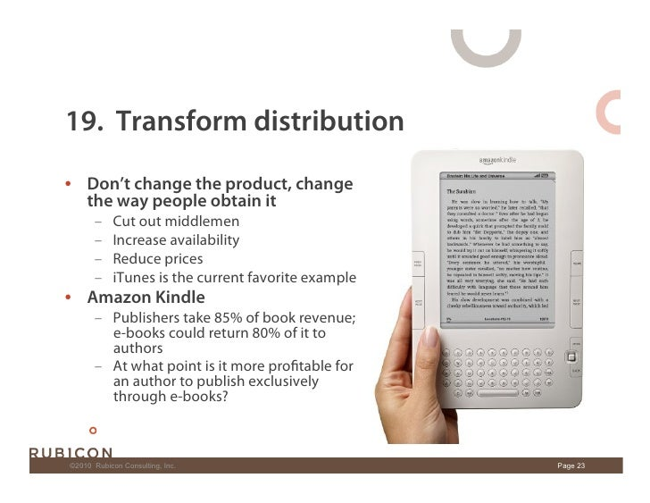 19. Transform distribution • Don't change the product, change    the way people obtain it        –    Cut out middlemen ...