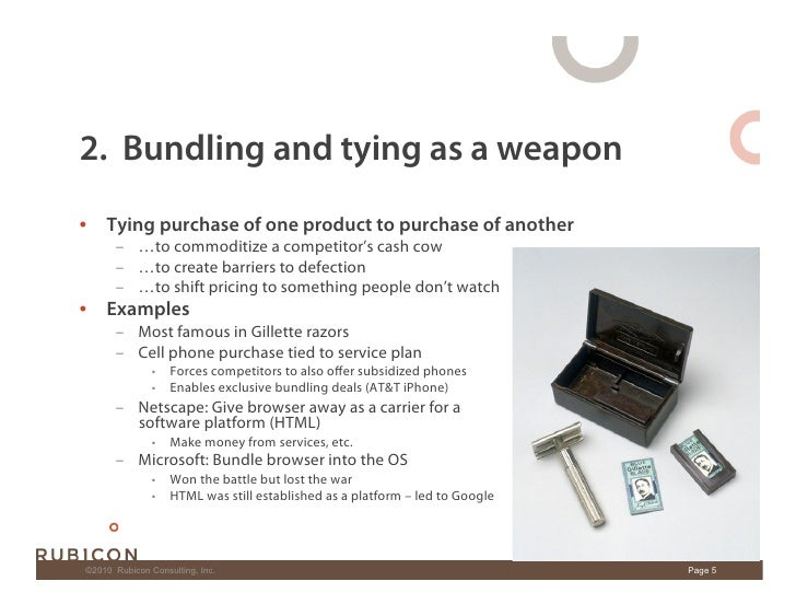 2. Bundling and tying as a weapon • Tying purchase of one product to purchase of another        – …to commoditize a comp...