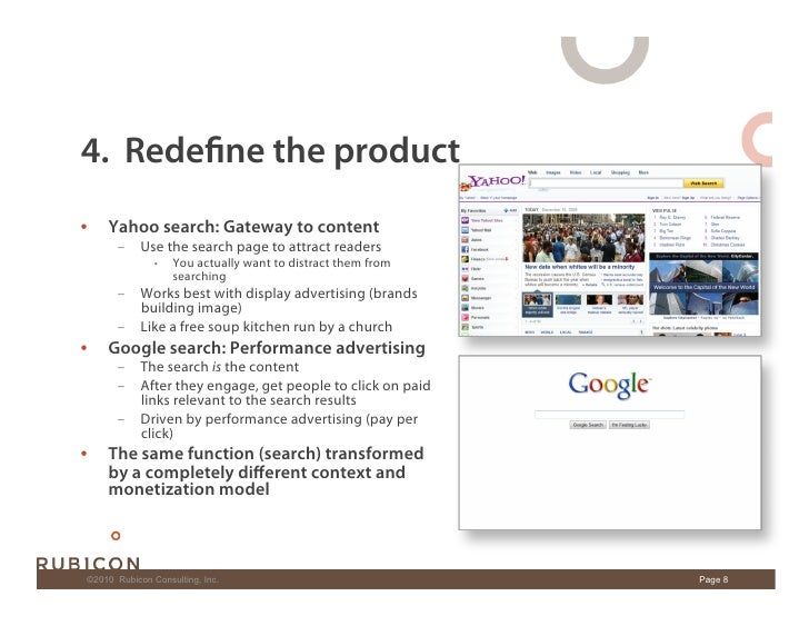 4. Redefine the product •    Yahoo search: Gateway to content         – Use the search page to attract readers           ...