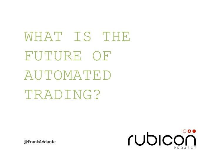 WHAT IS THEFUTURE OFAUTOMATEDTRADING?@FrankAddante