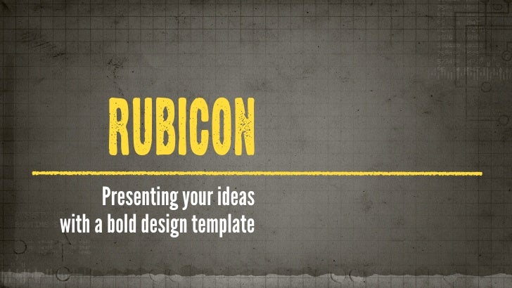 RUBICON      Presenting your ideaswith a bold design template