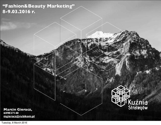 "1 ! ""Fashion&Beauty Marketing"" 8-9.03.2016 r. Marcin Gieracz, 609827140 mgieracz@rubikom.pl Tuesday, 8 March 2016"