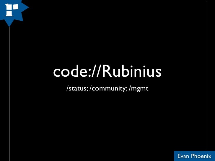 code://Rubinius  /status; /community; /mgmt                                   Evan Phoenix