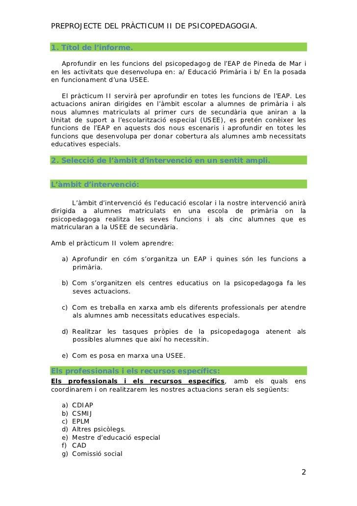 PREPROJECTE DEL PRÀCTICUM II DE PSICOPEDAGOGIA.1. Títol de l'informe.   Aprofundir en les funcions del psicopedagog de l'E...